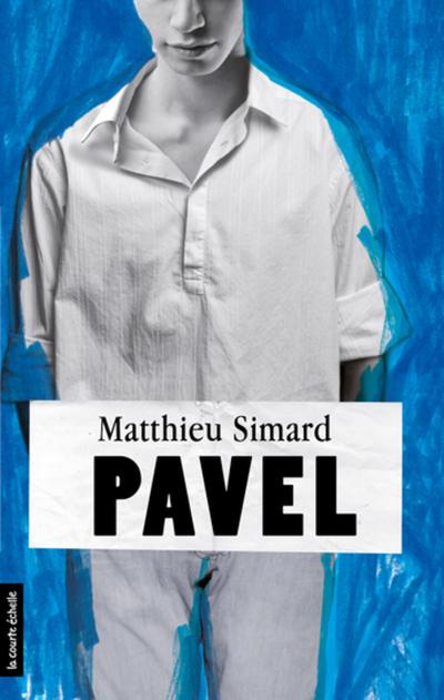 Pavel - Matthieu Simard Daniel Plaisance - La courte échelle - 9782896515226