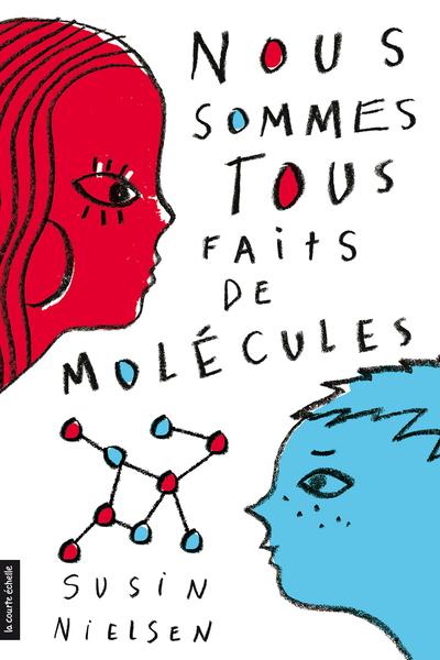 Nous sommes tous faits de molécules - Eve Patenaude Elise Gravel Caroline Merola Jasmine Dubé Lili Chartrand Julie Champagne Annie Bacon Susin Nielsen   - La courte échelle -