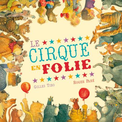 Le cirque en folie - Gilles Tibo Gilles Tibo Gilles Tibo Stéphane Jorisch - La courte échelle - 9782890216914