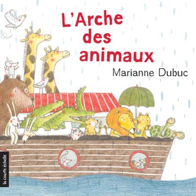 L'arche des animaux - Elise Gravel Gilles Tibo Christine Nadeau Gilles Tibo Elise Gravel Marianne Dubuc   - La courte échelle -