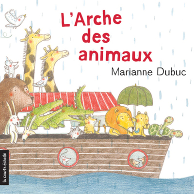 L'arche des animaux - Marianne Dubuc Marianne Dubuc Marianne Dubuc Marianne Dubuc - La courte échelle - 9782896955565