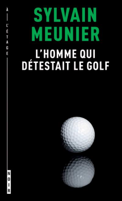 L'homme qui détestait le golf - Sylvain Meunier   - À l'étage - 9782924568217