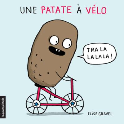 Une patate à vélo - Elise Gravel - Elise Gravel - La courte échelle - 9782897740269