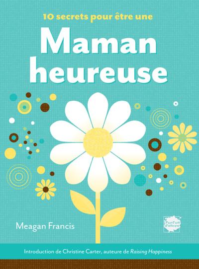 10 secrets pour être une maman heureuse - Meagan Francis - Jeff Barfoot - Parfum d'encre - 9782923708683