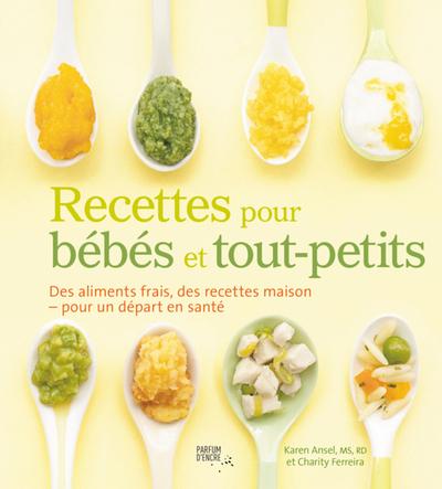 Recettes pour bébés et tout-petits - Karen Ansel - Charity Ferreira -   - Parfum d'encre - 9782924251201