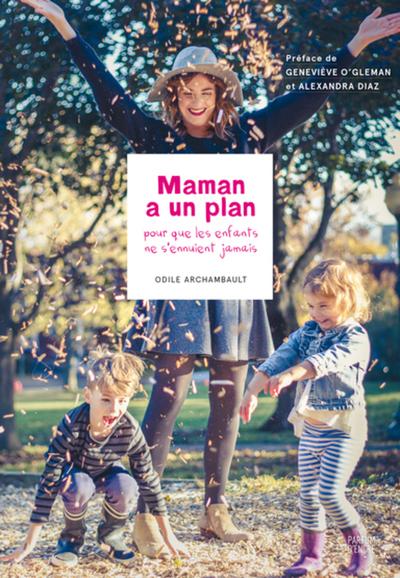 Maman a un plan - Odile Archambault Marianne Prairie Odile Archambault Marianne Prairie Odile Archambault   - Parfum d'encre -