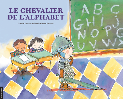 Le chevalier de l'alphabet - Louise Leblanc Louise Leblanc Marie-Louise Gay - La courte échelle - 9782890212121