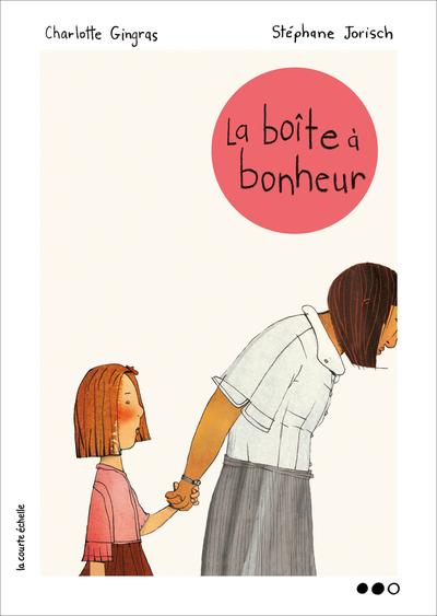 La boîte à bonheur - Charlotte Gingras Charlotte Gingras Charlotte Gingras Gérard DuBois - La courte échelle - 9782890216655