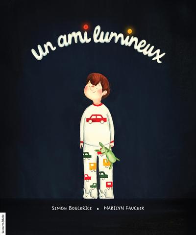 Un ami lumineux - Simon Boulerice - Marilyn Faucher - La courte échelle - 9782897740900