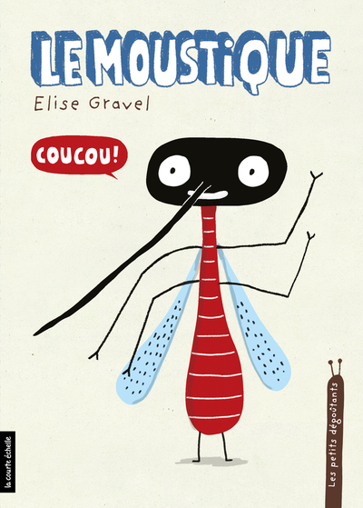 Le moustique - Elise Gravel Elise Gravel Elise Gravel Elise Gravel   - La courte échelle -
