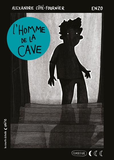L'homme de la cave - Alexandre Côté-Fournier Alexandre Côté-Fournier   - La courte échelle -