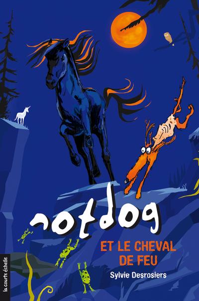 Notdog et le cheval de feu - Sylvie Desrosiers Sylvie Desrosiers Sylvie Desrosiers Daniel Sylvestre - La courte échelle - 9782890215085