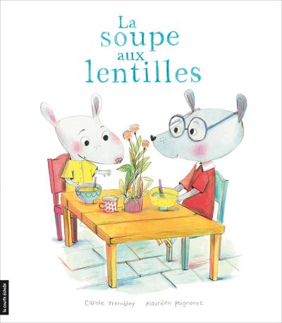 La soupe aux lentilles - Carole Tremblay Carole Tremblay   - La courte échelle -