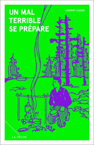 Un mal terrible se prépare - Laurent Lussier   - La Mèche -