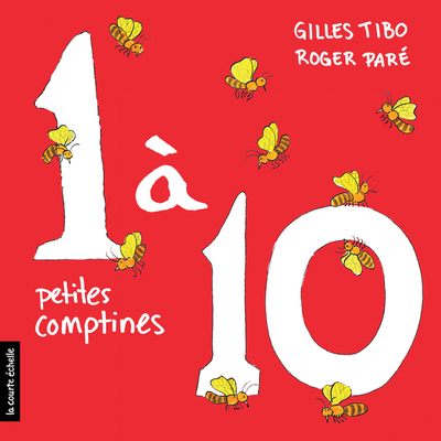 1 à 10; petites comptines - Elise Gravel Gilles Tibo Christine Nadeau Gilles Tibo   - La courte échelle -