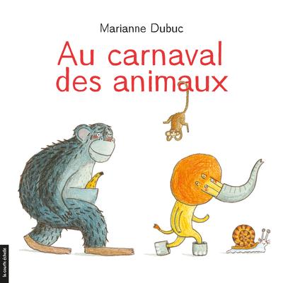 Au carnaval des animaux - Marianne Dubuc - Marianne Dubuc - La courte échelle - 9782897740573