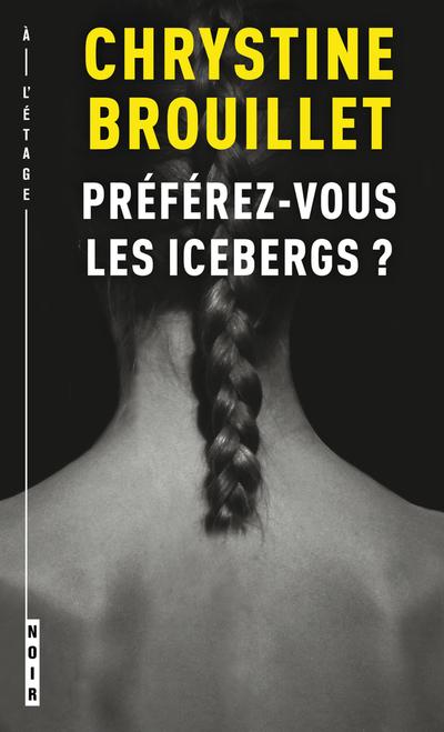 Préférez-vous les icebergs ? - Anne Legault Chrystine Brouillet Chrystine Brouillet   - À l'étage - 9782890214842