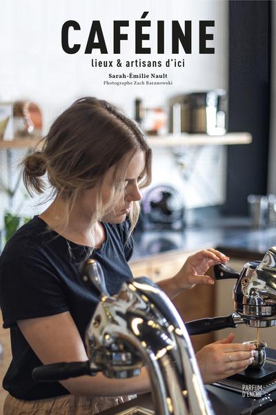 Caféine - Gabrielle Cossette Aurélie Lacroix Laurie Barrette Stéphanie Mandréa Julie Champagne Julien Roussin Côté Sarah-Émilie Nault   - Parfum d'encre -