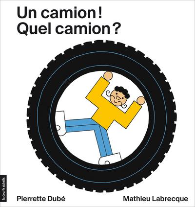 Un camion! Quel camion? - Pierrette Dubé - Mathieu Labrecque - La courte échelle - 9782897741990