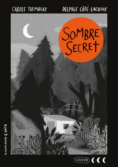 Sombre secret - Jocelyn Boisvert François Blais Alexandre Côté-Fournier Carole Tremblay   - La courte échelle -