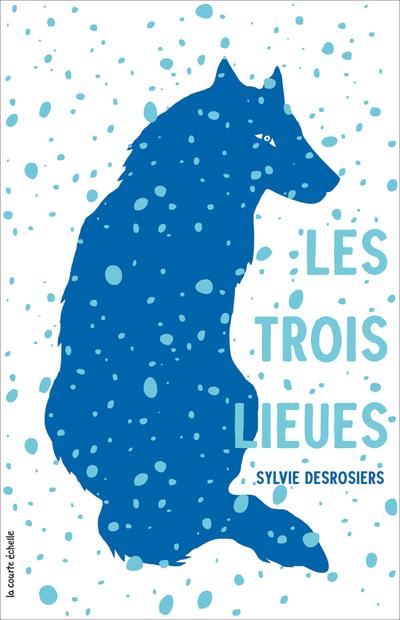 Les trois lieues - Sylvie Desrosiers Sylvie Desrosiers Daniel Sylvestre - La courte échelle - 9782890212695