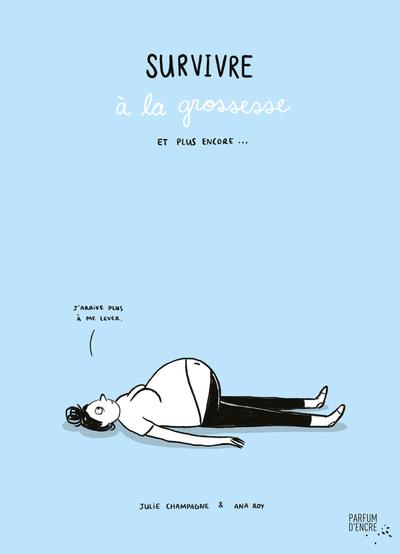 Survivre à la grossesse et plus encore... - Laurie Barrette Stéphanie Mandréa Julie Champagne Aurélie Sohn - Parfum d'encre - 9782924251126