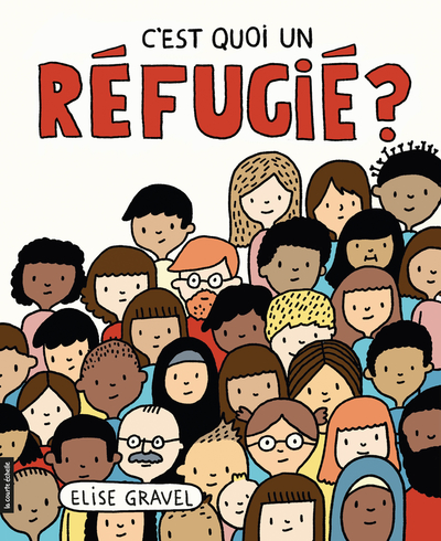 PRÉVENTE - C'est quoi un réfugié ? - Roger Des Roches Elise Gravel   - La courte échelle - 9782896958221