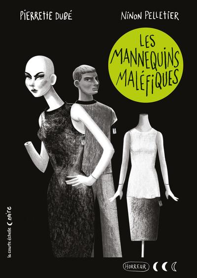 Les mannequins maléfiques - Elise Gravel Pierrette Dubé Milja Praagman - La courte échelle - 9782897742294