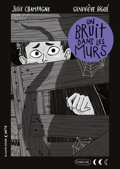 Un bruit dans les murs - Elise Gravel Pierrette Dubé Julie Champagne   - La courte échelle - 9782897742157