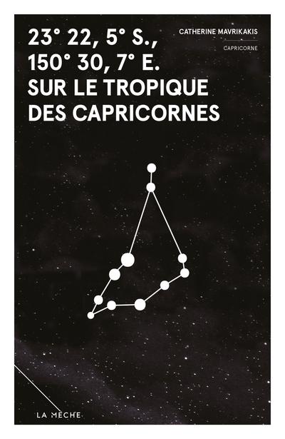 23° 22, 5′ S., 150° 30, 7′ E. sur le tropique des Capricornes - Catherine Mavrikakis   - La Mèche -