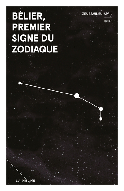 Bélier, premier signe du zodiaque - Mélanie Michaud Mélopée B. Montminy Chloé Savoie-Bernard Zéa Beaulieu-April   - La Mèche -