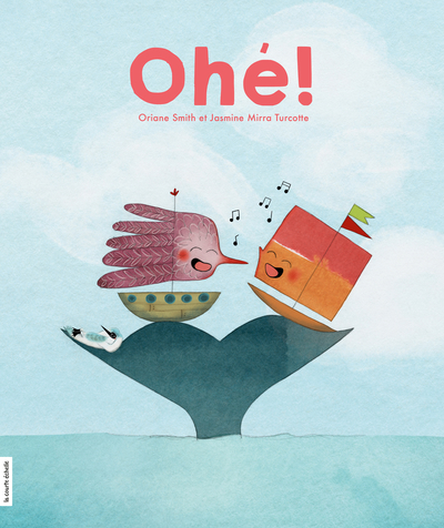 Ohé ! - Oriane Smith Julie Morstad - La courte échelle - 9782896519460
