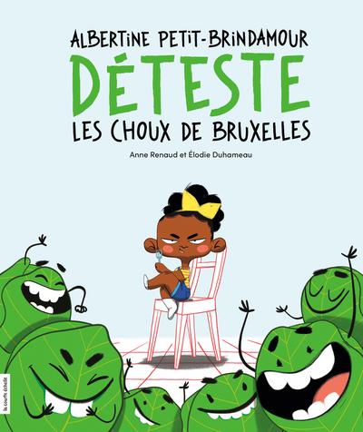 Albertine Petit-Brindamour déteste les choux de Bruxelles - Anne Renaud - Élodie Duhameau - La courte échelle - 9782897743239