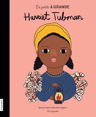 Harriet Tubman - María Isabel Sánchez Vegara Bàrbara Alca - La courte échelle - 9782897743000