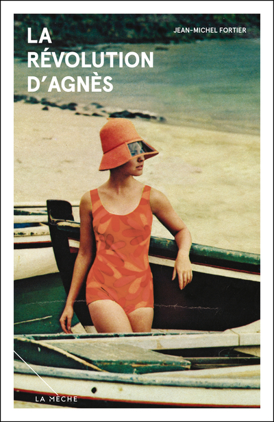 La révolution d'Agnès - Jean-Michel Fortier   - La Mèche - 9782897070564