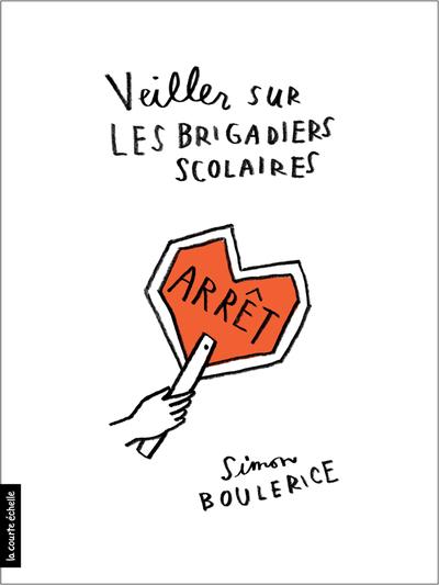 Veiller sur les brigadiers scolaires - Simon Boulerice   - La courte échelle -