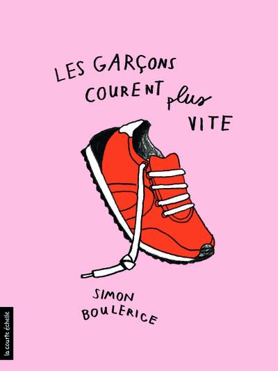 Les garçons courent plus vite - Danielle Chaperon Simon Boulerice Carole Tremblay Simon Boulerice  Iris - La courte échelle - 9782896952502