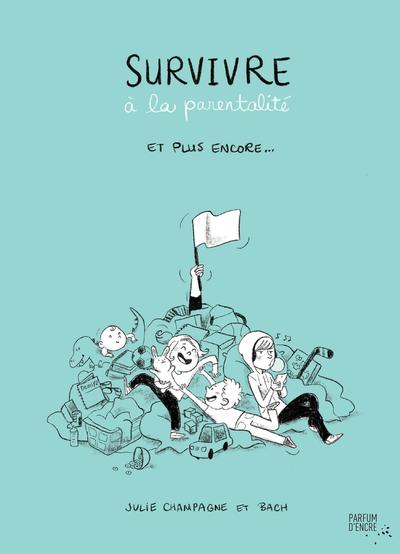 Survivre à la parentalité et plus encore... - Julie Champagne -  Bach - Parfum d'encre - 9782924251928