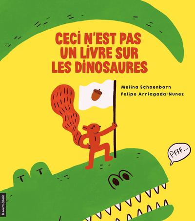 Ceci n'est pas un livre sur les dinosaures - Aimée Verret Vincent Lambert Mélina Schoenborn   - La courte échelle -