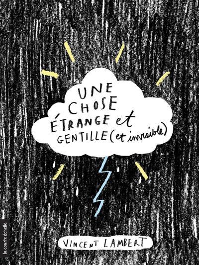Une chose étrange et gentille (et invisible) - Aimée Verret Vincent Lambert   - La courte échelle -