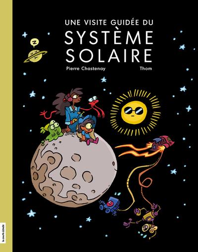 PRÉVENTE - Une visite guidée du système solaire - Pierrette Dubé María Isabel Sánchez Vegara María Isabel Sánchez Vegara Pierre Chastenay   - La courte échelle - 9782897742713